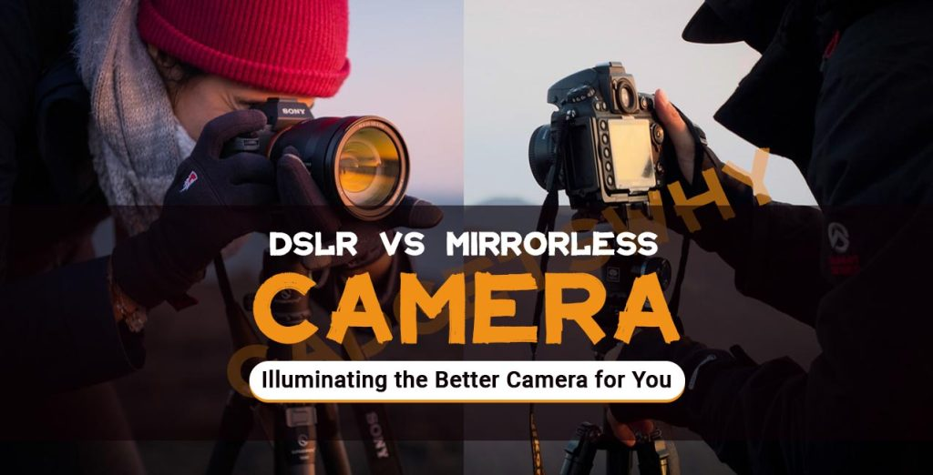DSLR vs Mirroless Camera